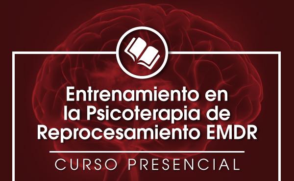 Entrenamiento en la Psicoterapia de Reprocesamiento EMDR